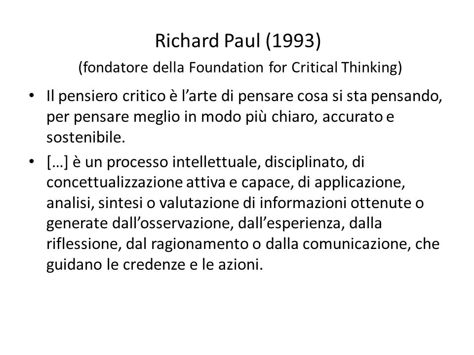 Richard Paul (1993) (fondatore della Foundation for Critical Thinking)