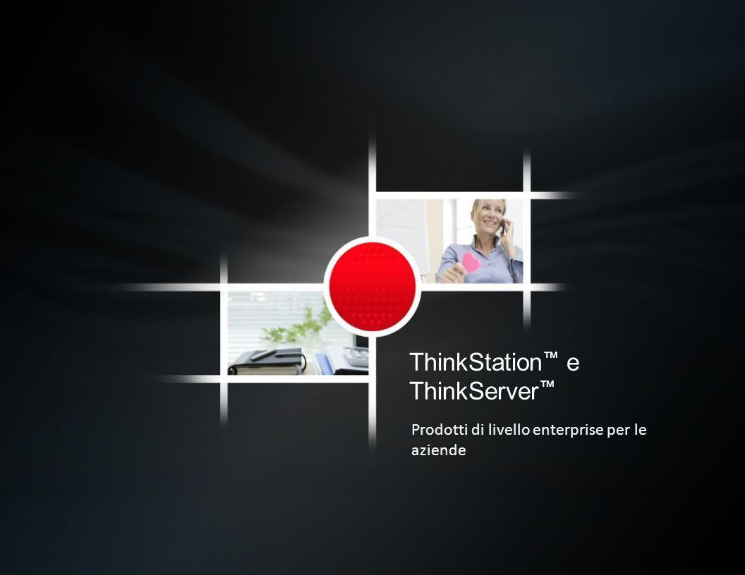 ThinkStation™ e ThinkServer™