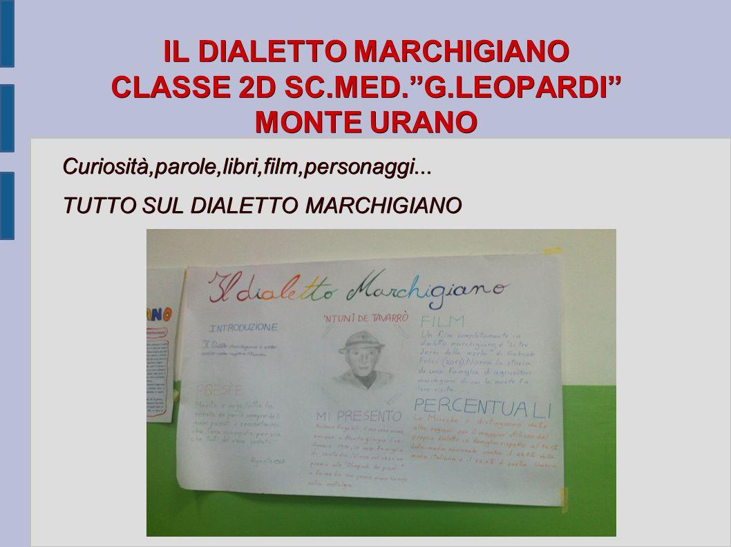 IL DIALETTO MARCHIGIANO CLASSE 2D SC.MED. G.LEOPARDI MONTE URANO