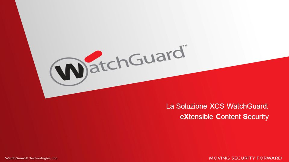 La Soluzione XCS WatchGuard: eXtensible Content Security
