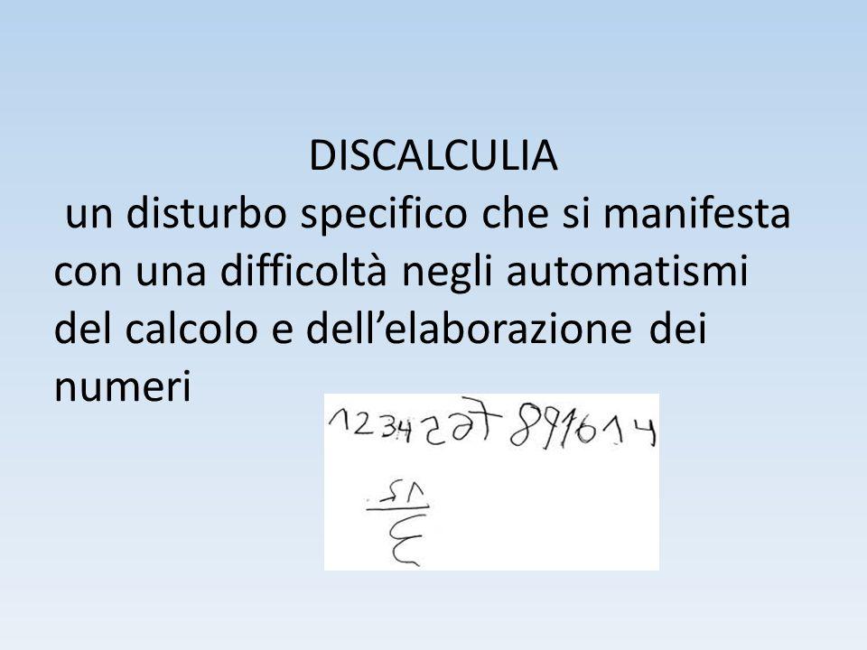 DISCALCULIA un disturbo specifico che si manifesta con una difficoltà negli automatismi del calcolo e dell'elaborazione dei numeri.