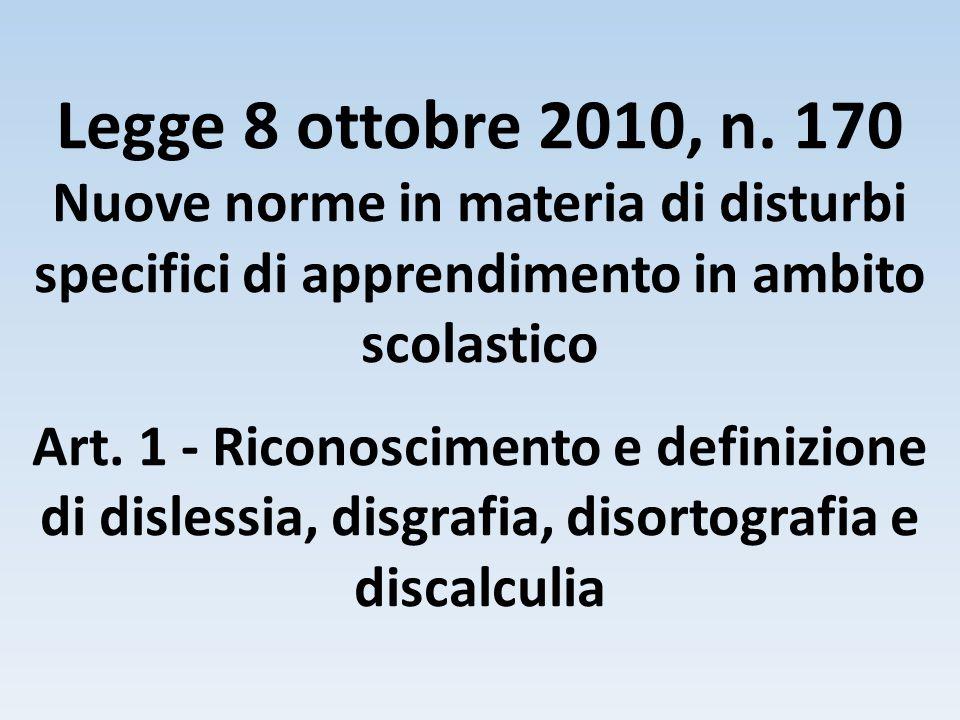 Legge 8 ottobre 2010, n. 170 Nuove norme in materia di disturbi specifici di apprendimento in ambito scolastico.