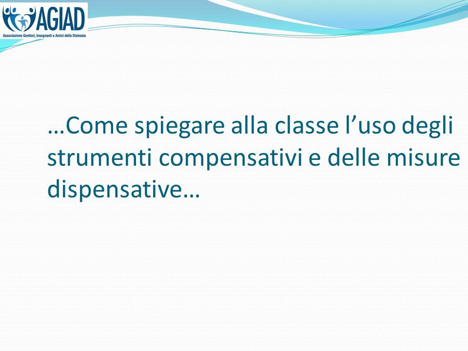 …Come spiegare alla classe l'uso degli strumenti compensativi e delle misure dispensative…