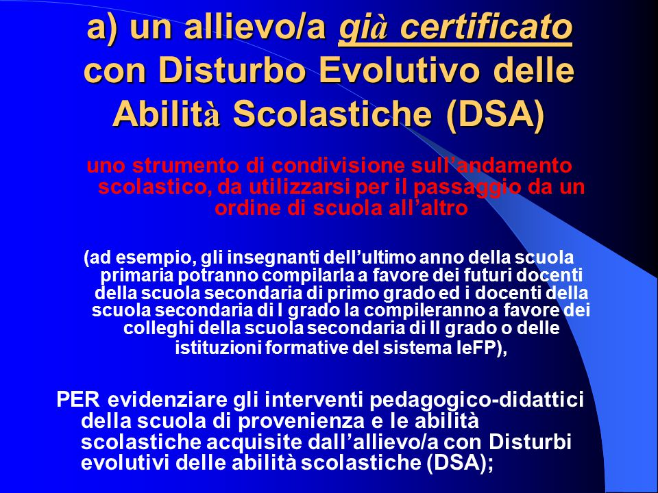 a) un allievo/a già certificato con Disturbo Evolutivo delle Abilità Scolastiche (DSA)