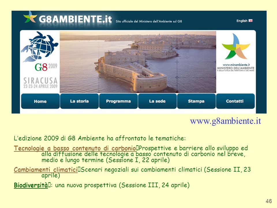 www.g8ambiente.it L'edizione 2009 di G8 Ambiente ha affrontato le tematiche: