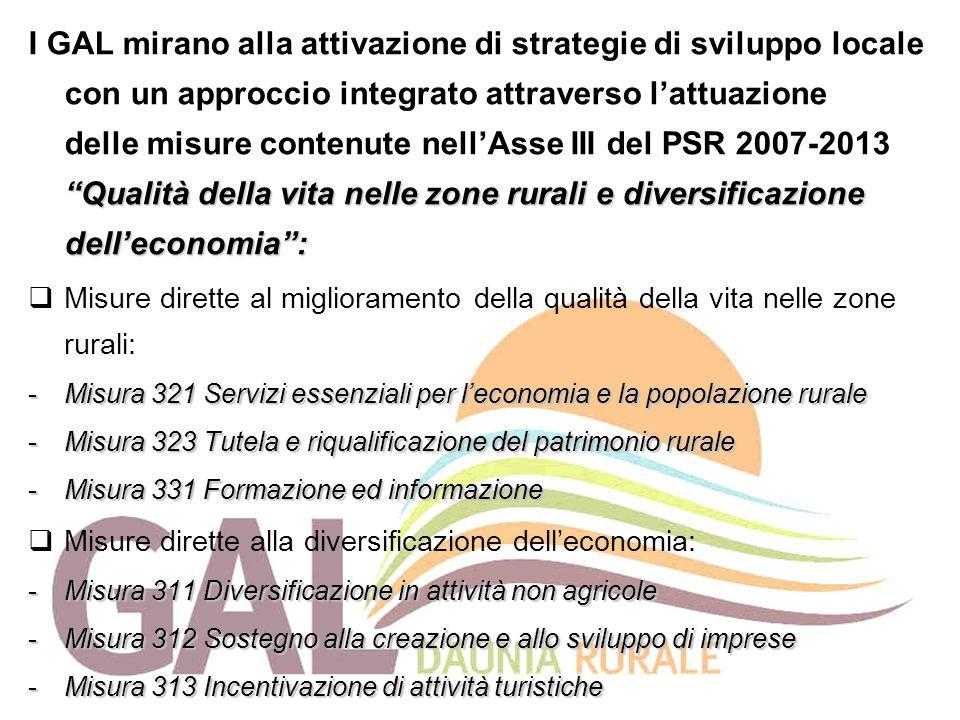 I GAL mirano alla attivazione di strategie di sviluppo locale con un approccio integrato attraverso l'attuazione delle misure contenute nell'Asse III del PSR 2007-2013 Qualità della vita nelle zone rurali e diversificazione dell'economia :