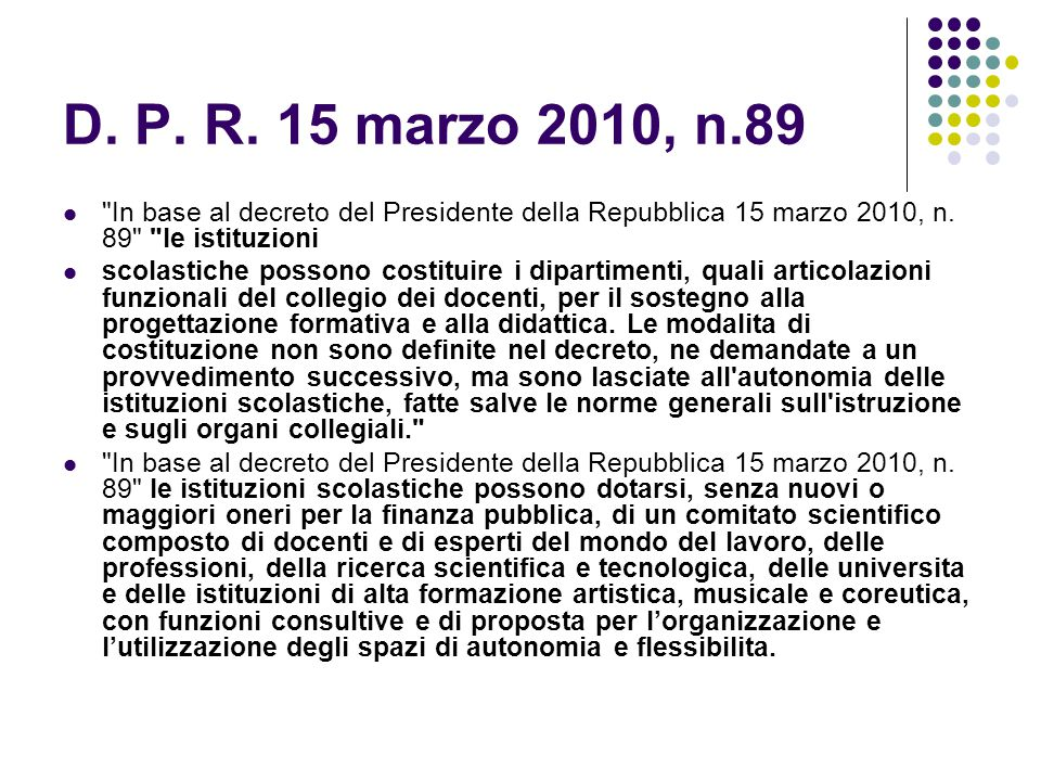 D. P. R. 15 marzo 2010, n.89 In base al decreto del Presidente della Repubblica 15 marzo 2010, n. 89 le istituzioni.