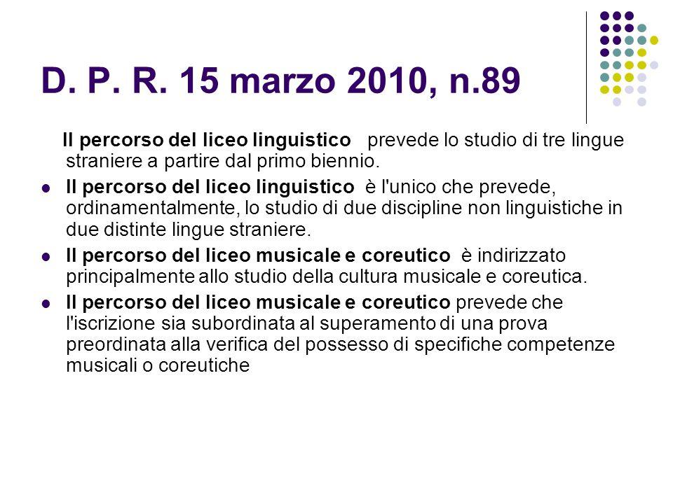 D. P. R. 15 marzo 2010, n.89 Il percorso del liceo linguistico prevede lo studio di tre lingue straniere a partire dal primo biennio.