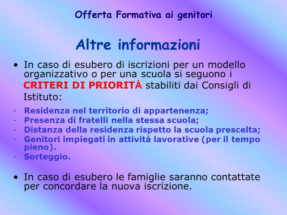 Altre informazioni In caso di esubero di iscrizioni per un modello organizzativo o per una scuola si seguono i.