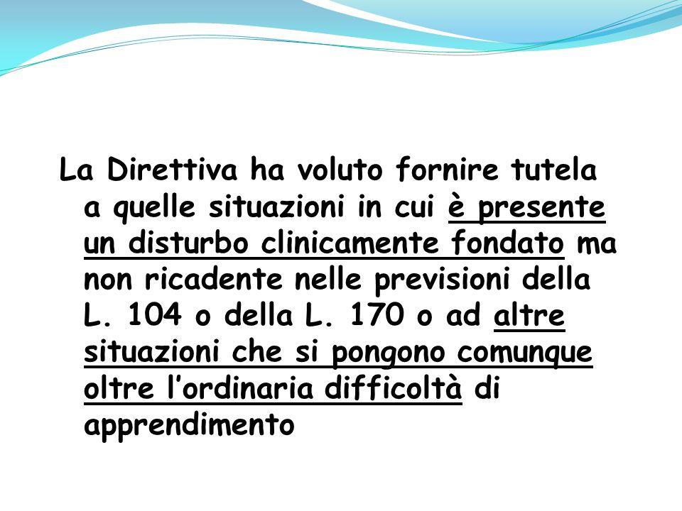 La Direttiva ha voluto fornire tutela a quelle situazioni in cui è presente un disturbo clinicamente fondato ma non ricadente nelle previsioni della L.