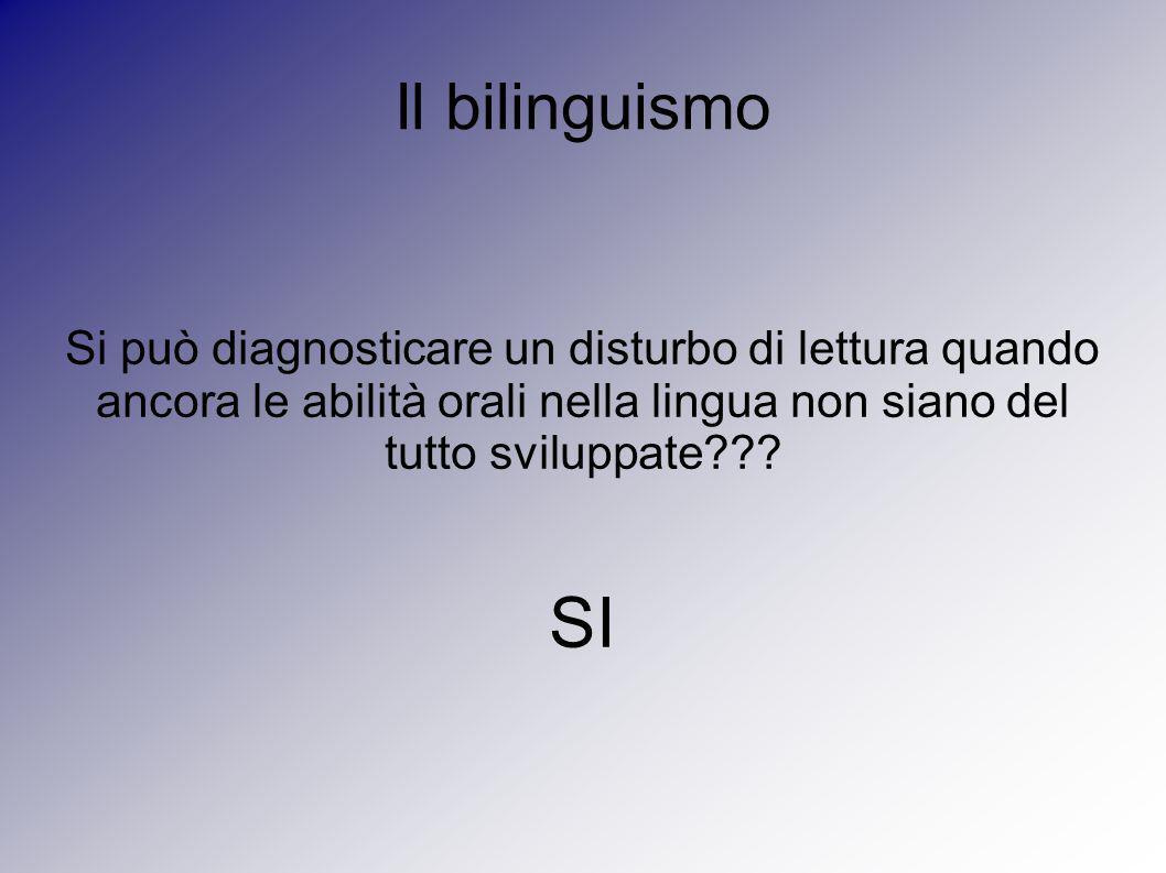 Il bilinguismo Si può diagnosticare un disturbo di lettura quando ancora le abilità orali nella lingua non siano del tutto sviluppate
