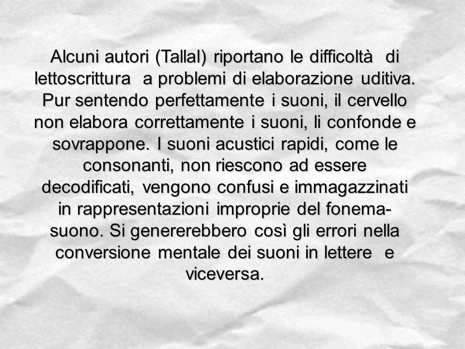 Alcuni autori (Tallal) riportano le difficoltà di lettoscrittura a problemi di elaborazione uditiva.