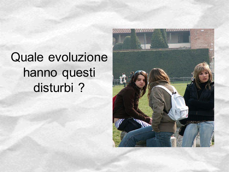 Quale evoluzione hanno questi disturbi