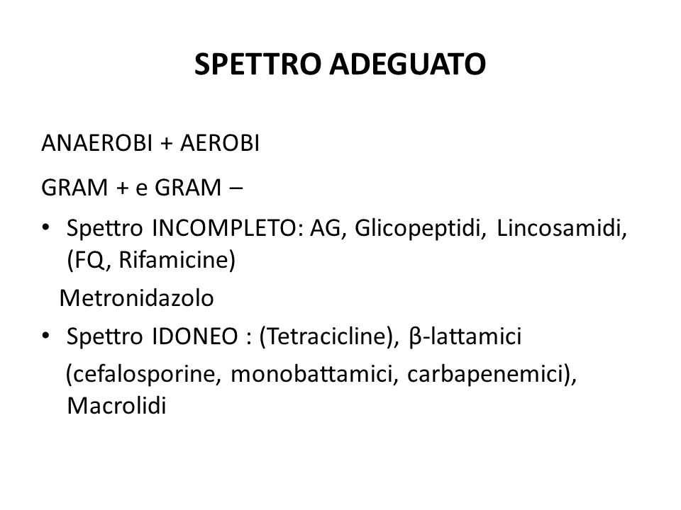 SPETTRO ADEGUATO ANAEROBI + AEROBI GRAM + e GRAM –