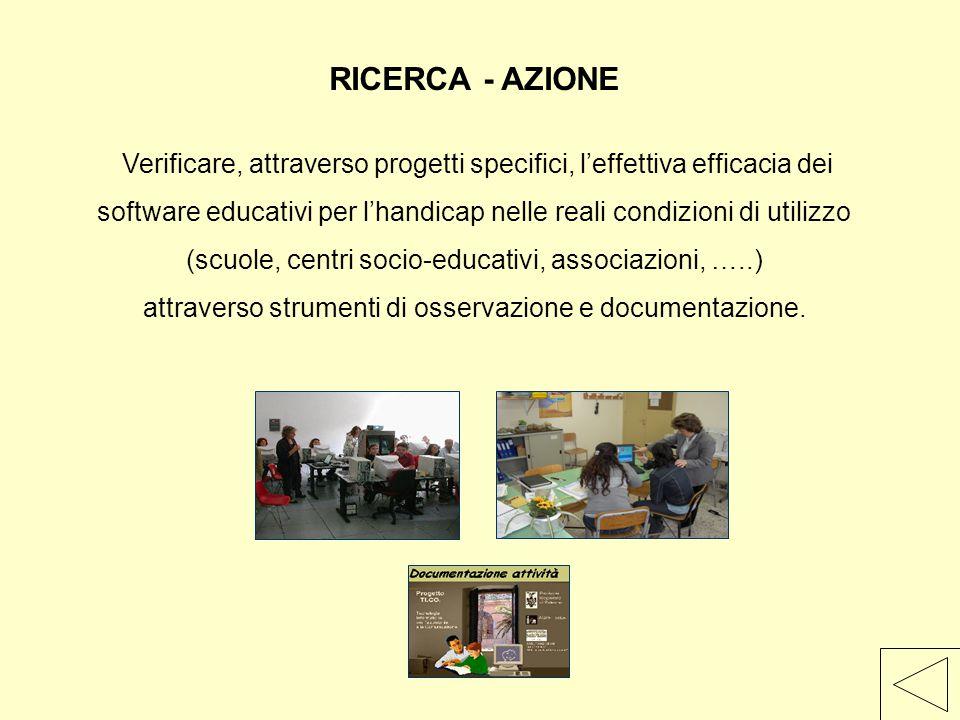 RICERCA - AZIONE Verificare, attraverso progetti specifici, l'effettiva efficacia dei.