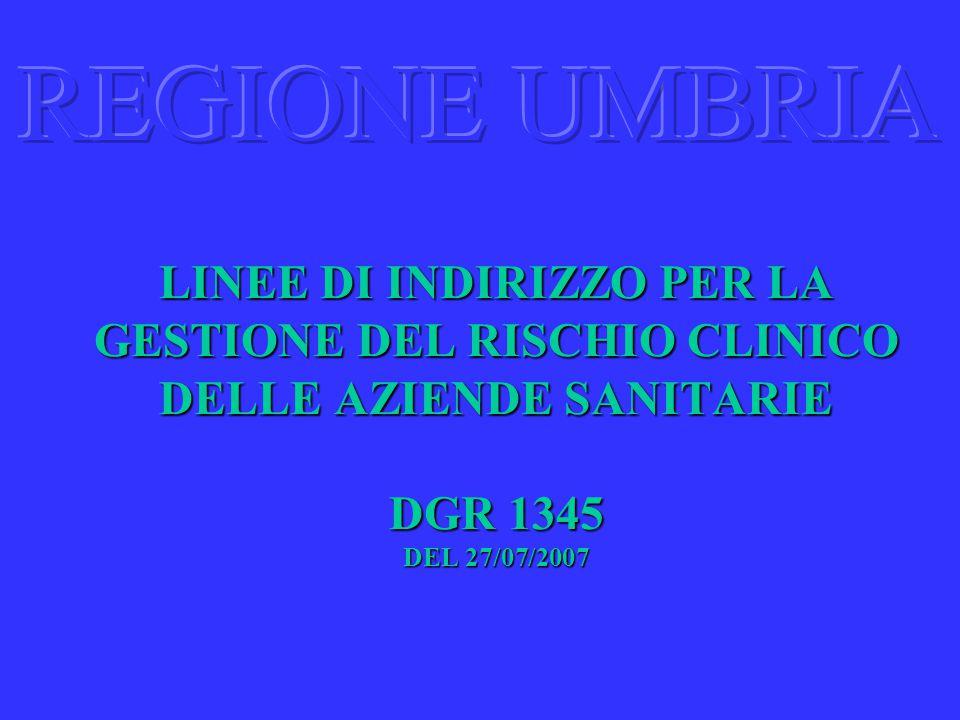 REGIONE UMBRIA LINEE DI INDIRIZZO PER LA GESTIONE DEL RISCHIO CLINICO DELLE AZIENDE SANITARIE DGR 1345 DEL 27/07/2007.
