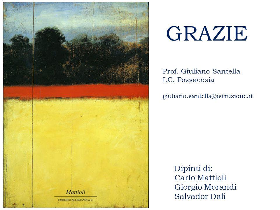 GRAZIE Dipinti di: Carlo Mattioli Giorgio Morandi Salvador Dalì