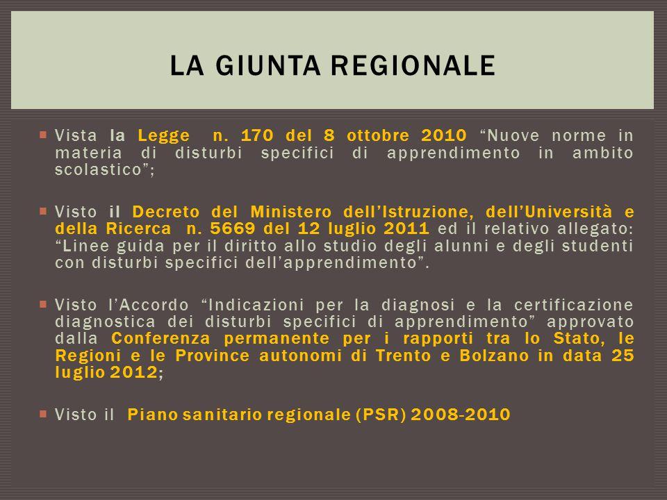La Giunta Regionale Vista la Legge n. 170 del 8 ottobre 2010 Nuove norme in materia di disturbi specifici di apprendimento in ambito scolastico ;