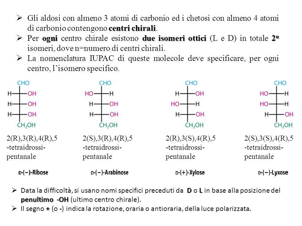 Gli aldosi con almeno 3 atomi di carbonio ed i chetosi con almeno 4 atomi di carbonio contengono centri chirali.