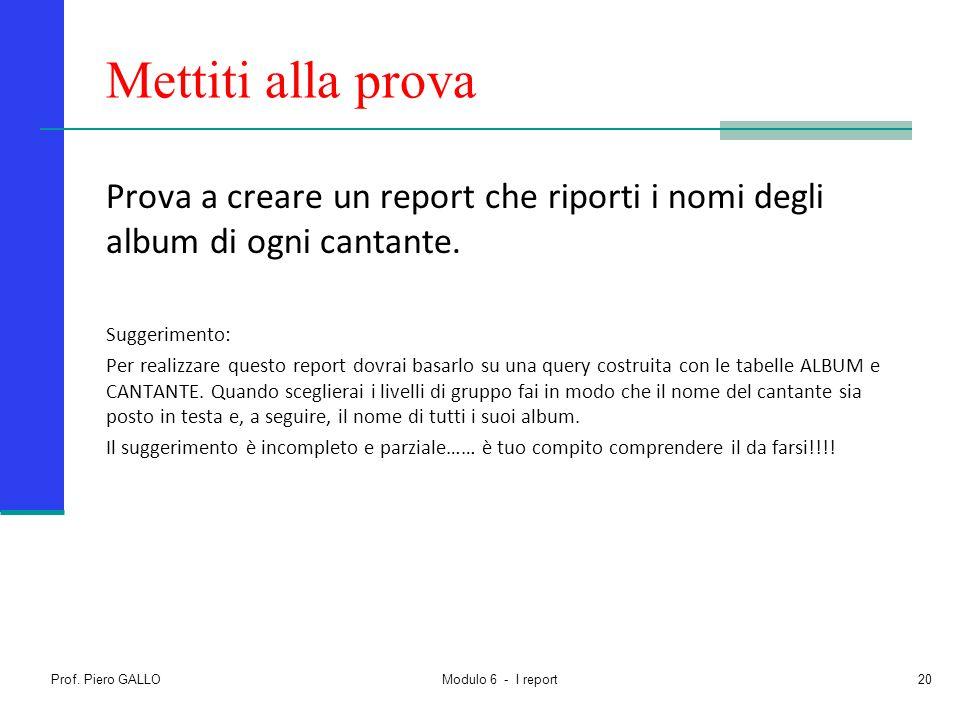 Mettiti alla prova Prova a creare un report che riporti i nomi degli album di ogni cantante. Suggerimento: