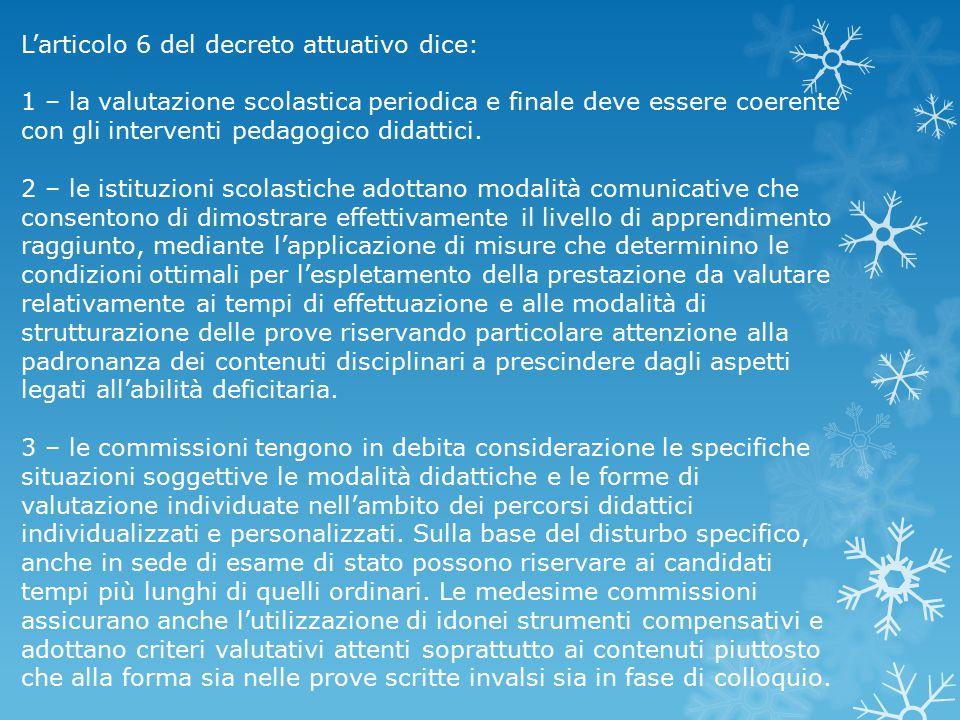 L'articolo 6 del decreto attuativo dice: 1 – la valutazione scolastica periodica e finale deve essere coerente con gli interventi pedagogico didattici.