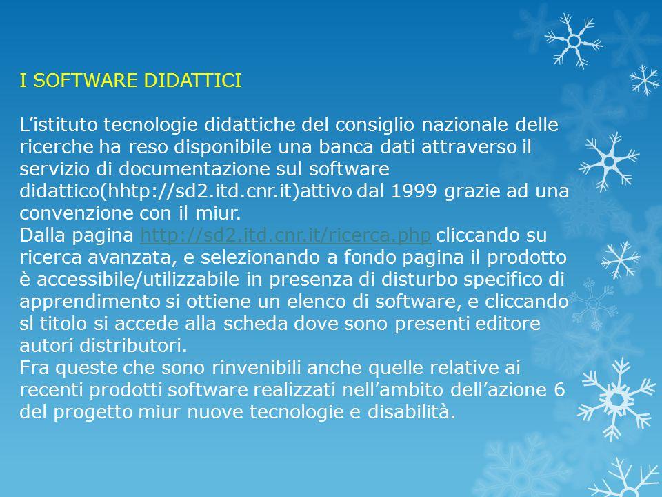 I SOFTWARE DIDATTICI L'istituto tecnologie didattiche del consiglio nazionale delle ricerche ha reso disponibile una banca dati attraverso il servizio di documentazione sul software didattico(hhtp://sd2.itd.cnr.it)attivo dal 1999 grazie ad una convenzione con il miur.