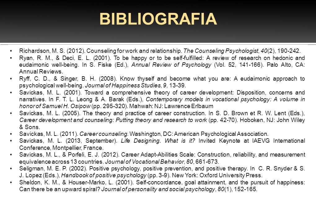 BIBLIOGRAFIA Richardson, M. S. (2012). Counseling for work and relationship. The Counseling Psychologist, 40(2), 190-242.