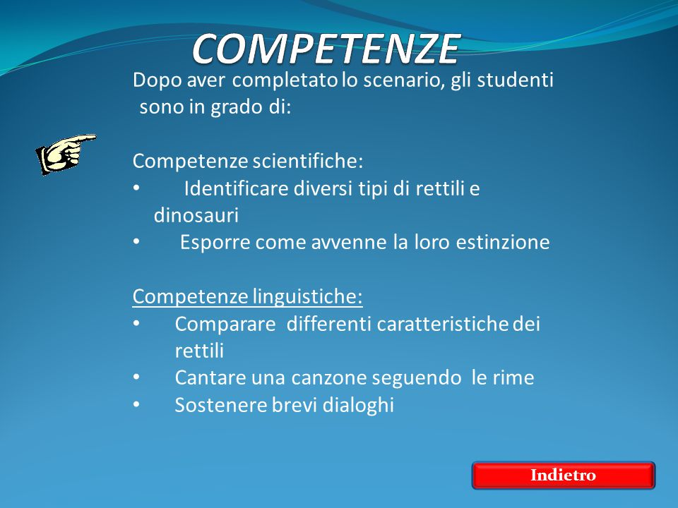 COMPETENZE Dopo aver completato lo scenario, gli studenti sono in grado di: Competenze scientifiche: