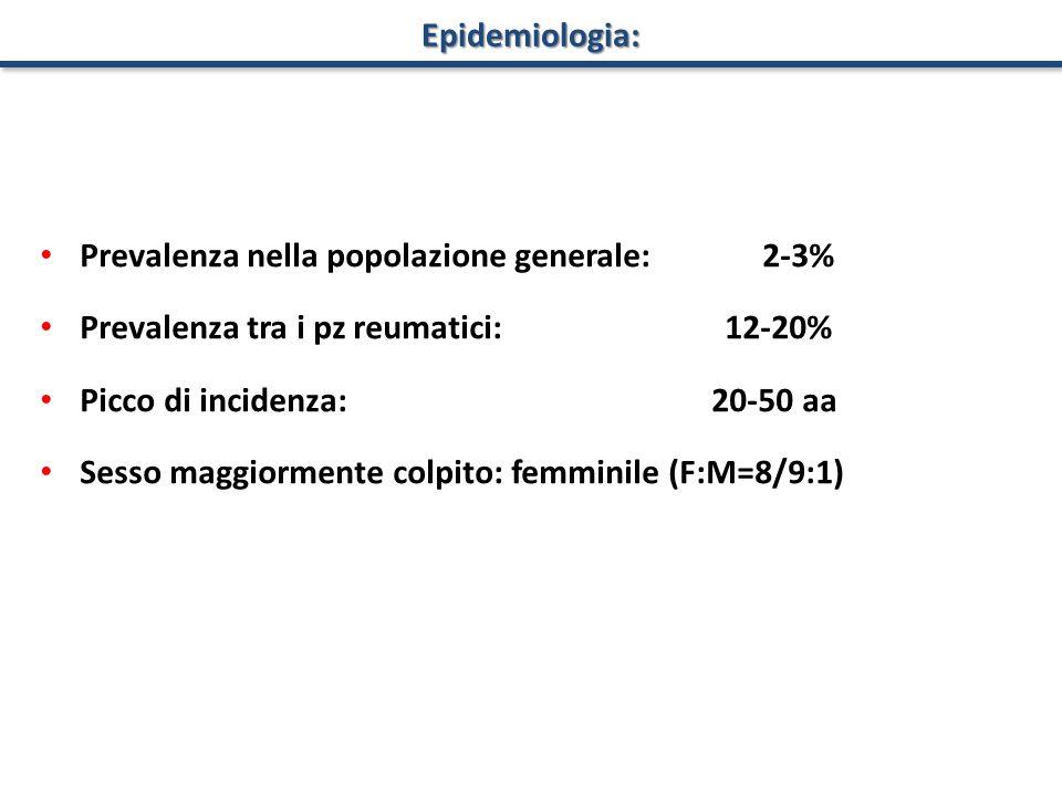 Epidemiologia: Prevalenza nella popolazione generale: 2-3% Prevalenza tra i pz reumatici: 12-20%