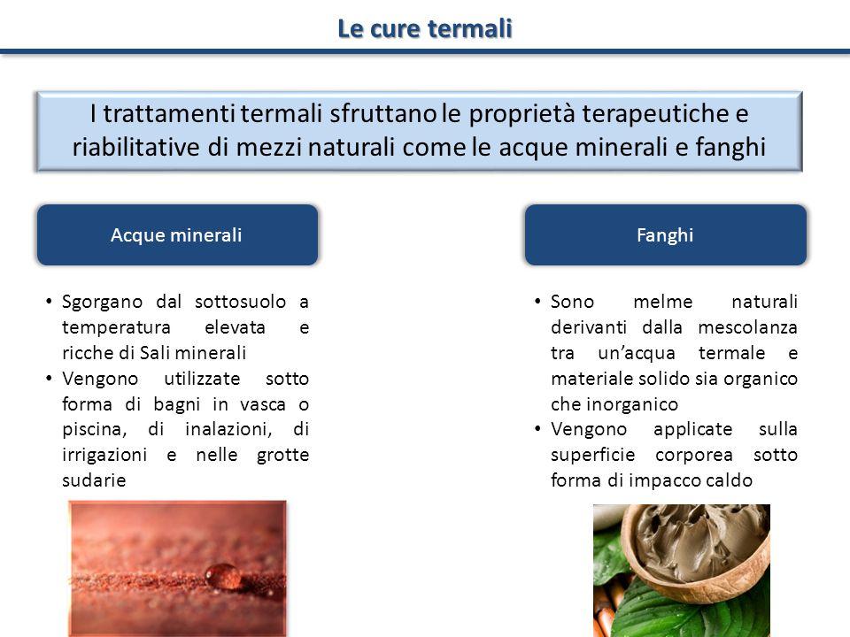 Le cure termali I trattamenti termali sfruttano le proprietà terapeutiche e riabilitative di mezzi naturali come le acque minerali e fanghi.