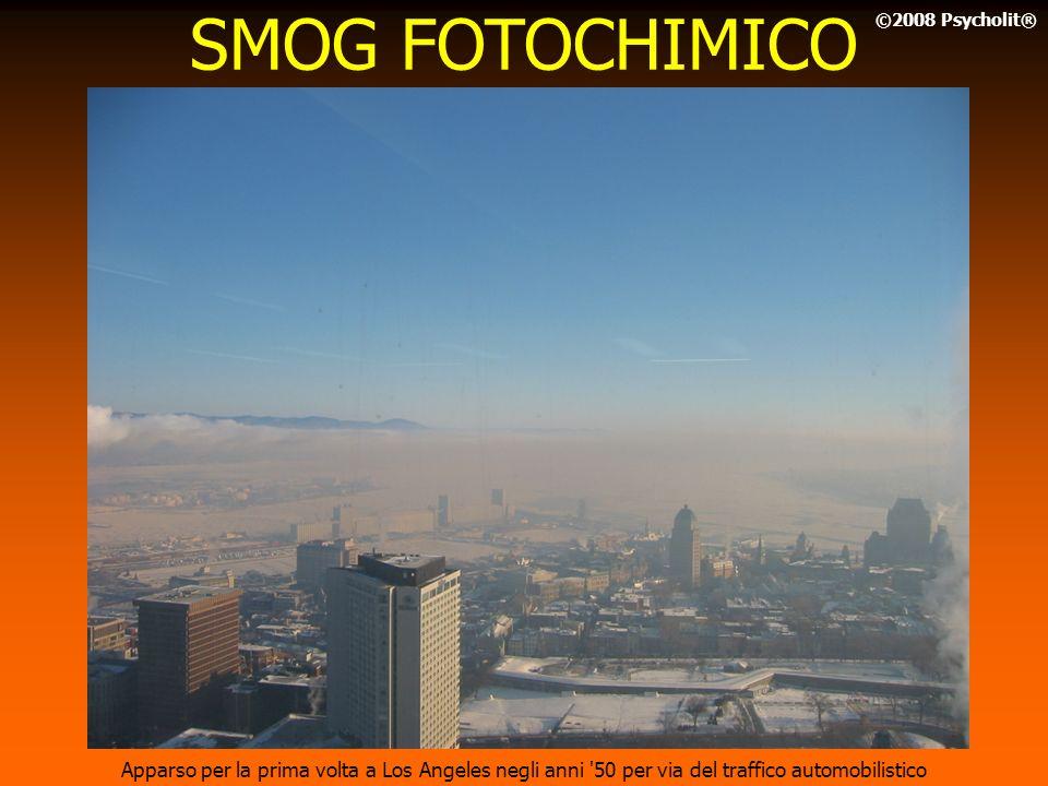 SMOG FOTOCHIMICO ©2008 Psycholit® Apparso per la prima volta a Los Angeles negli anni 50 per via del traffico automobilistico.