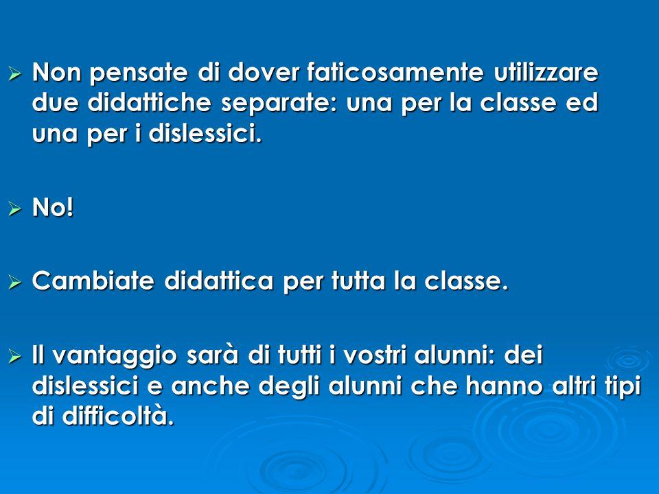Non pensate di dover faticosamente utilizzare due didattiche separate: una per la classe ed una per i dislessici.