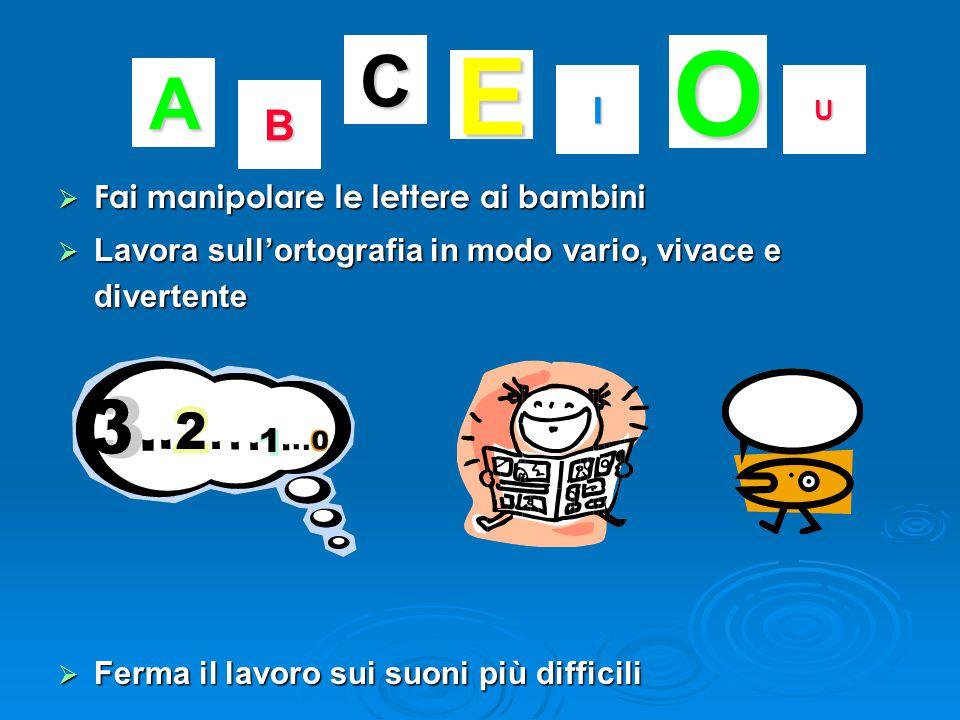 O E C A B I Fai manipolare le lettere ai bambini