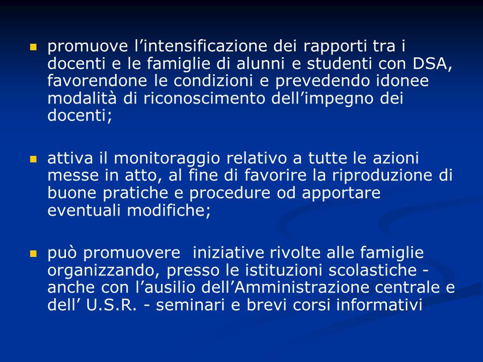 promuove l'intensificazione dei rapporti tra i docenti e le famiglie di alunni e studenti con DSA, favorendone le condizioni e prevedendo idonee modalità di riconoscimento dell'impegno dei docenti;