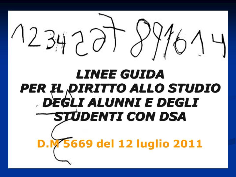 LINEE GUIDA PER IL DIRITTO ALLO STUDIO DEGLI ALUNNI E DEGLI STUDENTI CON DSA D.M 5669 del 12 luglio 2011