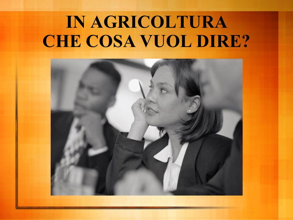 IN AGRICOLTURA CHE COSA VUOL DIRE