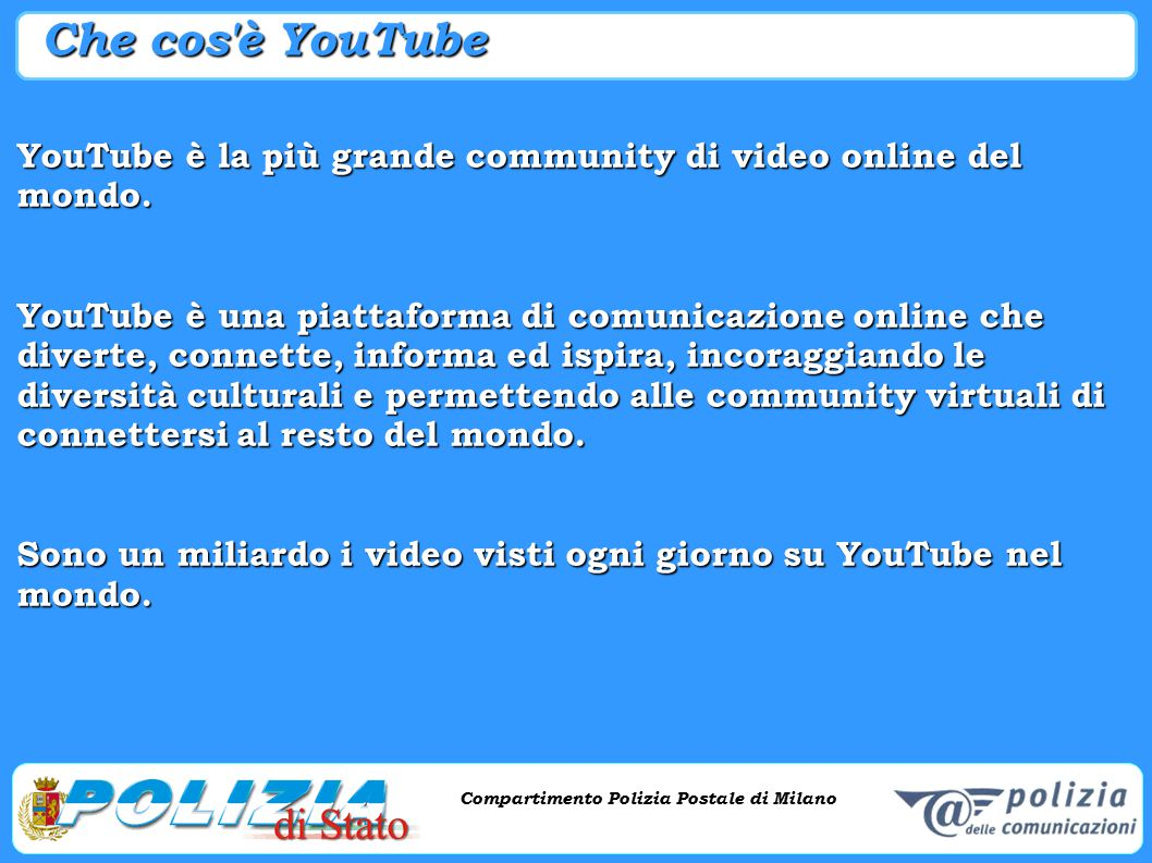 Che cos è YouTube YouTube è la più grande community di video online del mondo.
