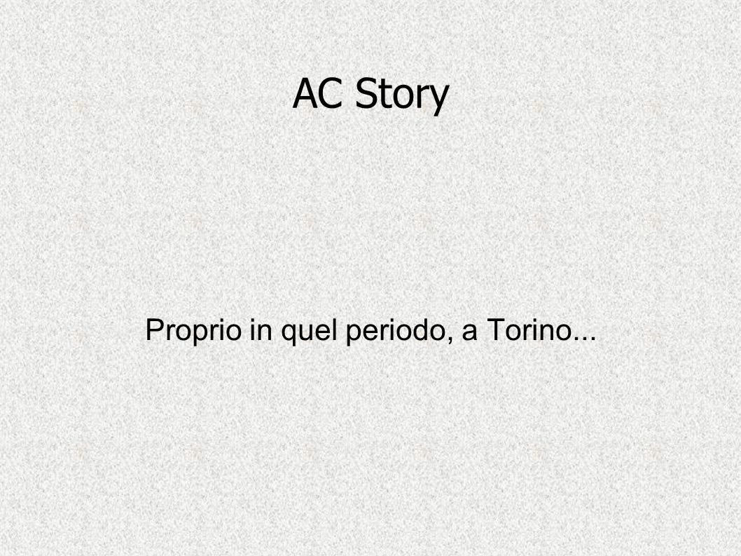 Proprio in quel periodo, a Torino...