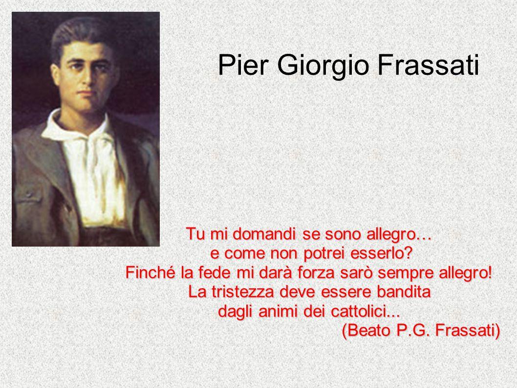 Pier Giorgio Frassati Tu mi domandi se sono allegro…