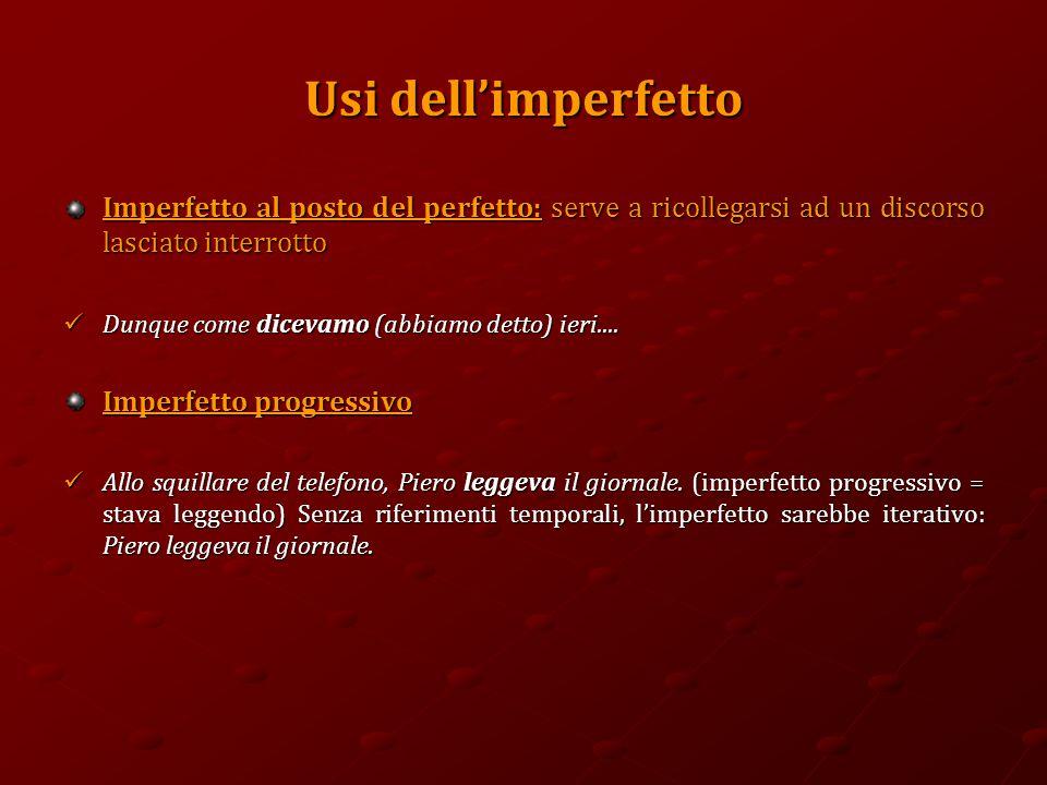 Usi dell'imperfetto Imperfetto al posto del perfetto: serve a ricollegarsi ad un discorso lasciato interrotto.