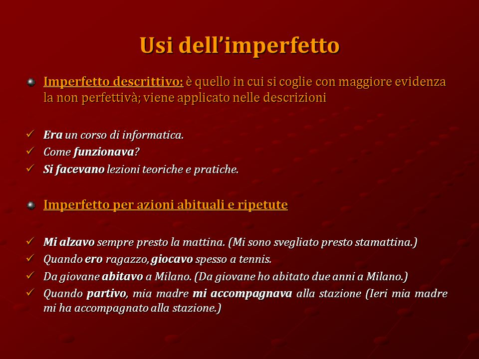 Usi dell'imperfetto Imperfetto descrittivo: è quello in cui si coglie con maggiore evidenza la non perfettivà; viene applicato nelle descrizioni.
