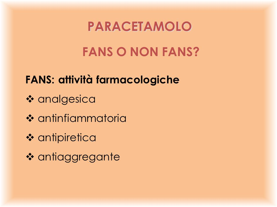 PARACETAMOLO FANS O NON FANS FANS: attività farmacologiche analgesica