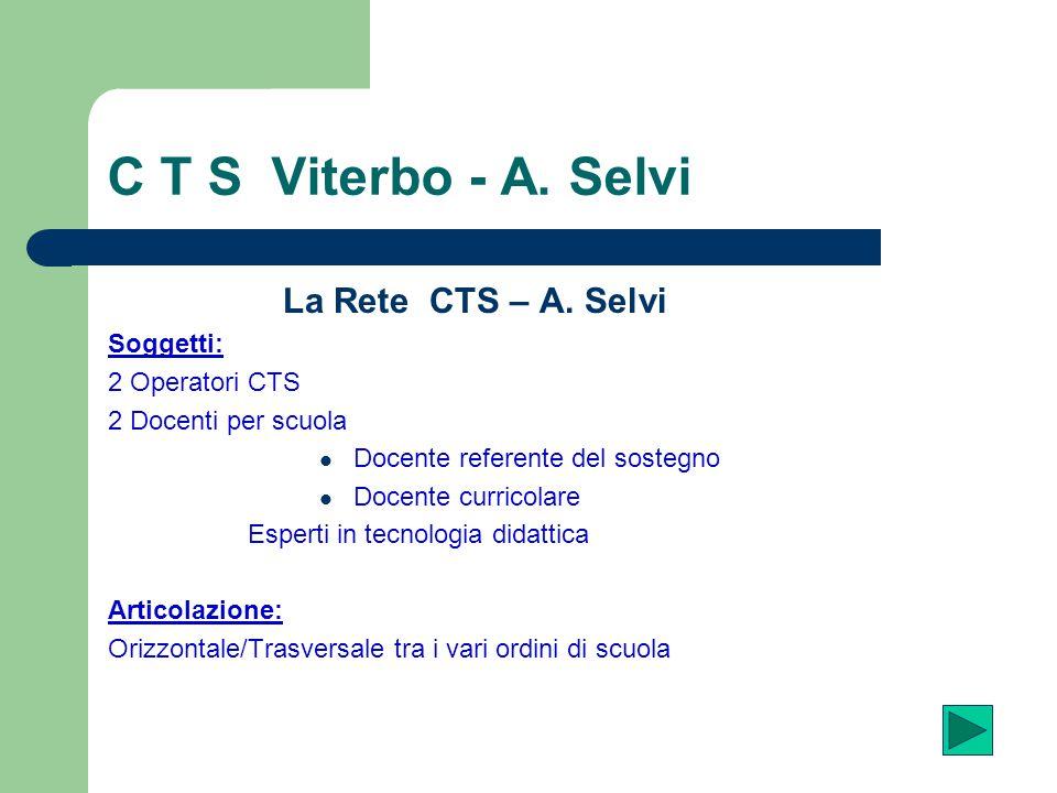 C T S Viterbo - A. Selvi La Rete CTS – A. Selvi Soggetti:
