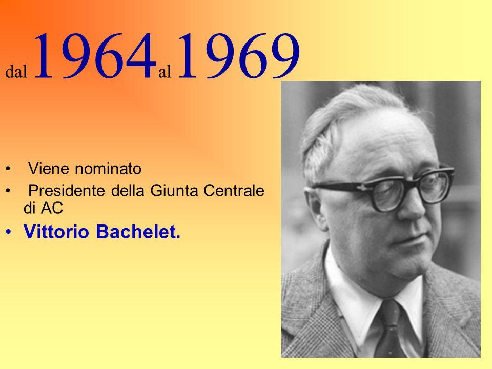 dal1964al1969 Vittorio Bachelet. Viene nominato