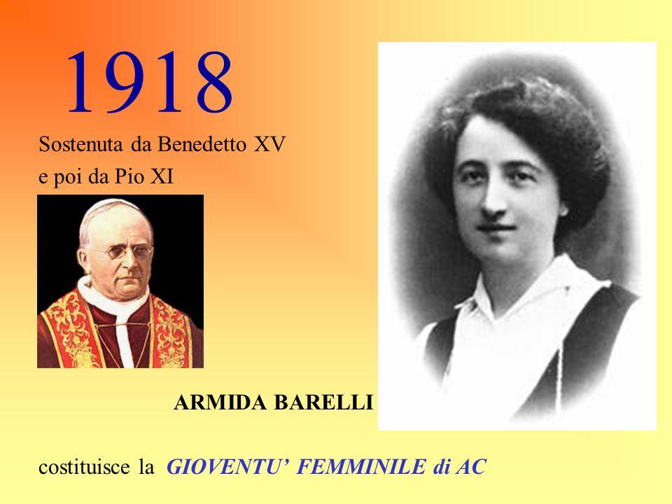 1918 Sostenuta da Benedetto XV e poi da Pio XI ARMIDA BARELLI