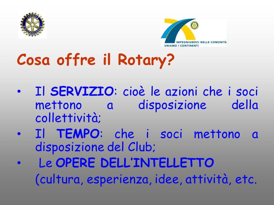 Cosa offre il Rotary Il SERVIZIO: cioè le azioni che i soci mettono a disposizione della collettività;
