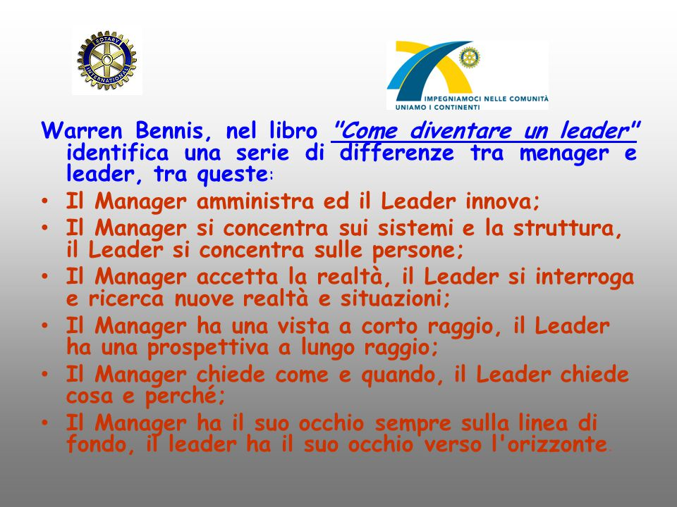 Warren Bennis, nel libro Come diventare un leader identifica una serie di differenze tra menager e leader, tra queste: