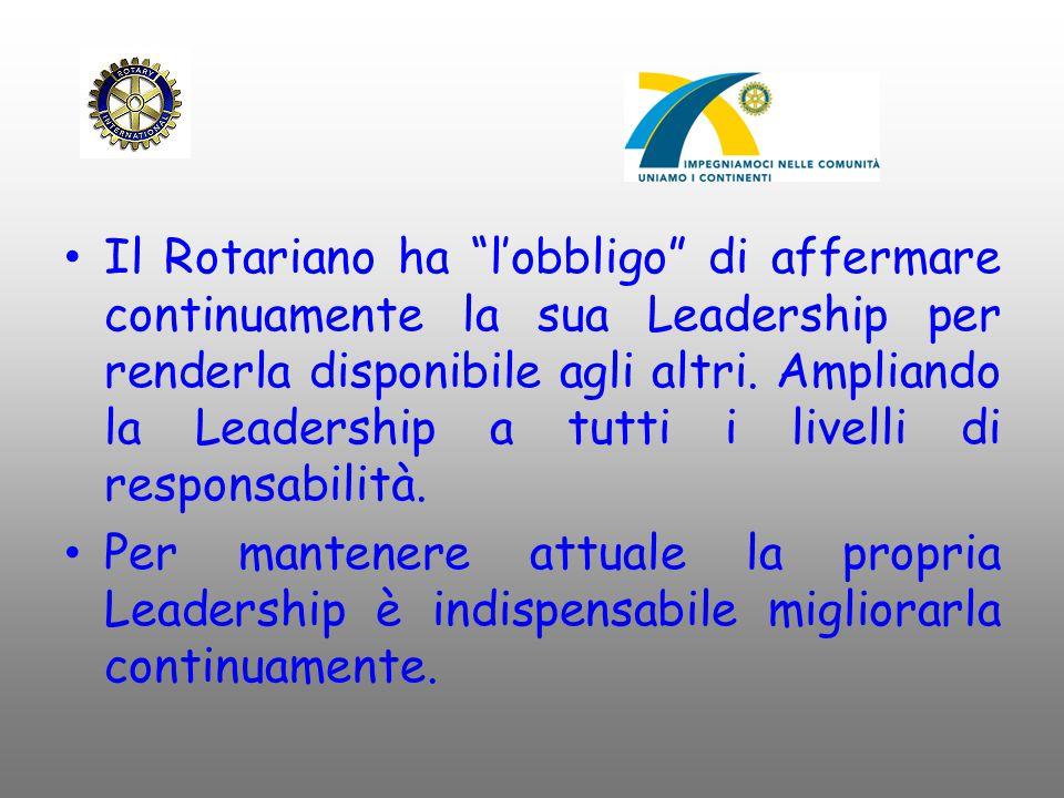 Il Rotariano ha l'obbligo di affermare continuamente la sua Leadership per renderla disponibile agli altri. Ampliando la Leadership a tutti i livelli di responsabilità.