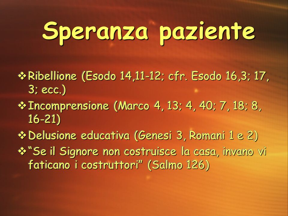 Speranza paziente Ribellione (Esodo 14,11-12; cfr. Esodo 16,3; 17, 3; ecc.) Incomprensione (Marco 4, 13; 4, 40; 7, 18; 8, 16-21)