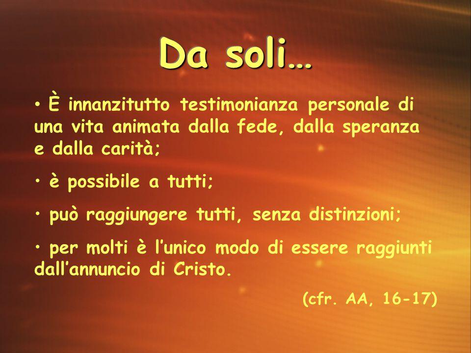 Da soli… È innanzitutto testimonianza personale di una vita animata dalla fede, dalla speranza e dalla carità;
